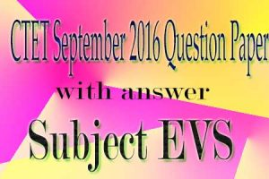 CTET September 2016 Question Paper with answer Subject EVS